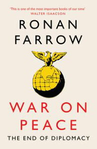 War on Peace: The End of Diplomacy and the Decline of American Influence【電子書籍】[ Ronan Farrow ]