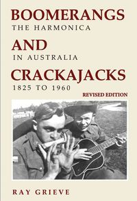 Boomerangs and CrackajacksThe Harmonica in Australia 1825-1960【電子書籍】[ Ray Grieve ]
