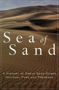 Sea of SandA History of Great Sand Dunes National Park and Preserve【電子書籍】[ Michael M. Geary ]