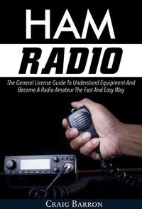 洋書, ART & ENTERTAINMENT Ham Radio: The General License Guide To Understand Equipment And Become A Radio Amateur The Fast And Easy Way Craig Barron