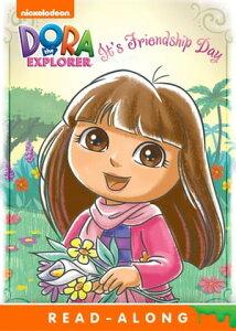 It's Friendship Day (Dora the Explorer)【電子書籍】[ Nickelodeon Publishing ]