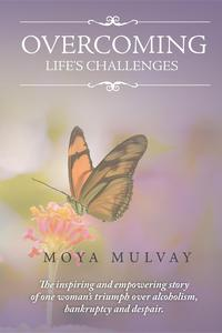 Overcoming Life's ChallengesThe Inspiring and Empowering Story of One Woman's Triumph Over Alcoholism, Bankruptcy and Despair.【電子書籍】[ Moya G Mulvay ]