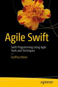Agile SwiftSwift Programming Using Agile Tools and Techniques【電子書籍】[ Godfrey Nolan ]