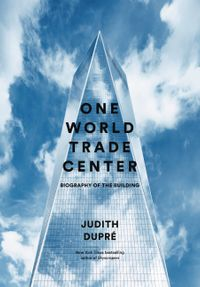 One World Trade CenterBiography of the Building【電子書籍】[ Judith Dupr? ]