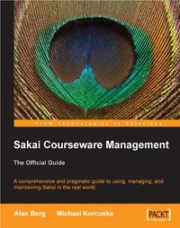 Sakai Courseware Management: The Official Guide【電子書籍】[ Alan Mark Berg ]