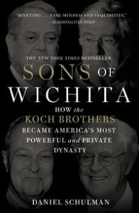 Sons of WichitaHow the Koch Brothers Became Ame…
