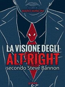 La visione degli alt-right secondo Steve Bannon【電子書籍】[ a cura di Mario Mancini ]