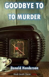 Goodbye to Murder【電子書籍】[ Donald Henderson ]