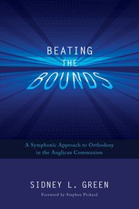 Beating the BoundsA Symphonic Approach to Orthodoxy in the Anglican Communion【電子書籍】[ Sidney L. Green ]