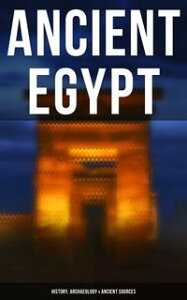 Ancient Egypt: History, Archaeology & Ancient SourcesIncluding: The Book of the Dead, The Magic Book, Stories and Poems of Ancient Egypt, The Rosetta Stone, Hymn to the Nile, The Laments of Isis and Nephthys, The Egyptian Book of Herodot【電子書籍】