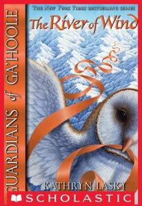 Guardians of Ga'Hoole #13: River of Wind【電子書籍】[ Kathryn Lasky ]