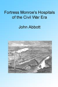 Fortress Monroe's Hospitals of the Civil War Era, Illustrated.【電子書籍】[ John Abbott ]