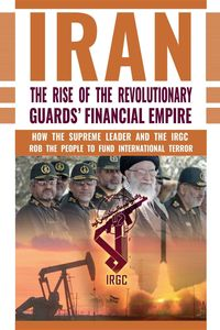 IRAN: The Rise of the Revolutionary Guards' Financial EmpireHow the Supreme Leader and the IRGC Rob the People to Fund International Terror【電子書籍】[ NCRI- U.S. Representative Office ]