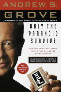 Only the Paranoid SurviveHow to Exploit the Crisis Points That Challenge Every Company【電子書籍】[ Andrew S. Grove ]