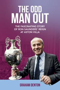 Odd Man OutThe Fascinating Story of Ron Saunders' Reign at Aston Villa【電子書籍】[ Graham Denton ]