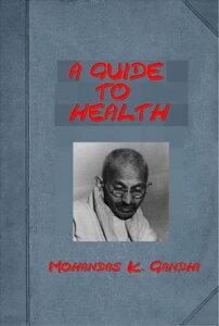 A Guide to Health【電子書籍】[ Mahatma Gandhi ]