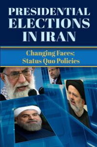 Presidential Elections in IranChanging Faces; Status Quo Policies【電子書籍】[ NCRI- U.S. Representative Office ]