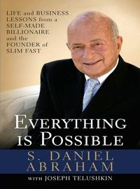 Everything is PossibleLife and Business Lessons from a Self-Made Billionaire and the Founder of Slim-Fast【電子書籍】[ S. Daniel Abraham ]