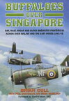Buffaloes Over SingaporeRAF, RAAF, RNZAF and Dutch Brester Fighters in Action Over Malaya and the East Indies 1941-1942【電子書籍】[ Brian Cull, Paul Sortehaug, Mark Haselden ]