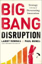 Big Bang DisruptionStrategy in the Age of Devastating Innovation【電子書籍】[ Larry Downes ]