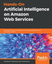 Hands-On Artificial Intelligence on Amazon Web ServicesDecrease the time to market for AI and ML applications with the power of AWS【電子書籍】[ Subhashini Tripuraneni ]