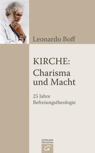 Kirche: Charisma und Macht25 Jahre Befreiungstheologie【電子書籍】[ Leonardo Boff ]