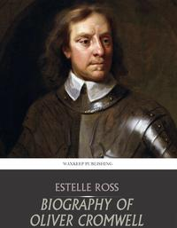 Biography of Oliver Cromwell【電子書籍】[ Estelle Ross ]