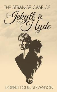 The Strange Case of Dr. Jekyll and Mr. Hyde【電子書籍】[ Robert Louis Stevenson ]