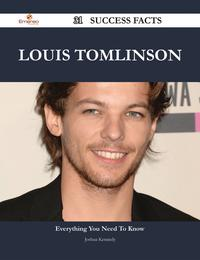 Louis Tomlinson 31 Success Facts - Everything you need to know about Louis Tomlinson【電子書籍】[ Joshua Kennedy ]