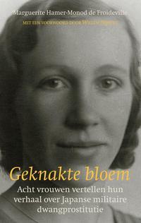 洋書, SOCIAL SCIENCE Geknakte bloemacht vrouwen vertellen hun verhaal over Japanse militaire dwangprostitutie Marguerite Hamer-Monod de Froideville