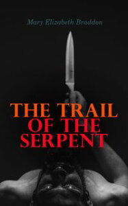 The Trail of the SerpentDetective Mystery Novel【電子書籍】[ Mary Elizabeth Braddon ]