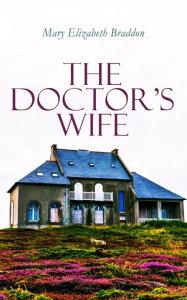 The Doctor's WifeVictorian Romance Novel【電子書籍】[ Mary Elizabeth Braddon ]