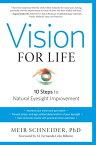 Vision for Life, Revised EditionTen Steps to Natural Eyesight Improvement【電子書籍】[ Meir Schneider, Ph.D. ]
