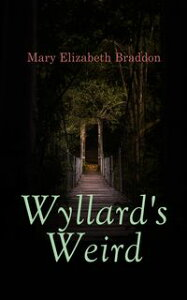Wyllard's WeirdMurder Mystery Novel【電子書籍】[ Mary Elizabeth Braddon ]