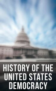 History of the Unated States Democracy: Key Civil Rights Acts, Constitutional Amendments, Supreme Court Decisions & Acts of Foreign Policy (Including Declaration of Independence, Constitution & Bill of Rights)The Most Important Legal Doc【電子書籍】