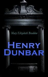Henry DunbarMurder Mystery Novel【電子書籍】[ Mary Elizabeth Braddon ]