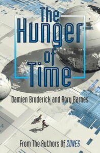 The Hunger of Time【電子書籍】[ Damien Broderick ]