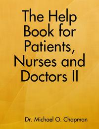 The Help Book for Patients, Nurses and Doctors II【電子書籍】[ Michael O Chapman ]