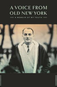 A Voice from Old New YorkA Memoir of My Youth【電子書籍】[ Louis Auchincloss ]