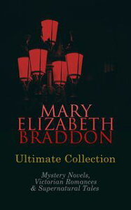 MARY ELIZABETH BRADDON Ultimate Collection: Mystery Novels, Victorian Romances & Supernatural TalesLady Audley's Secret, Aurora Floyd, The Trail of the Serpent, Run to Earth…【電子書籍】[ Mary Elizabeth Braddon ]