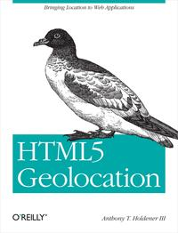 HTML5 GeolocationBringing Location to Web Applications【電子書籍】[ Anthony T. Holdener III ]