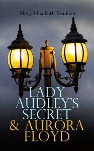Lady Audley's Secret & Aurora FloydVictorian Mystery Novels【電子書籍】[ Mary Elizabeth Braddon ]