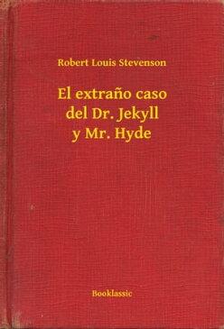 El extra?o caso del Dr. Jekyll y Mr. Hyde【電子書籍】[ Robert Louis Stevenson ]