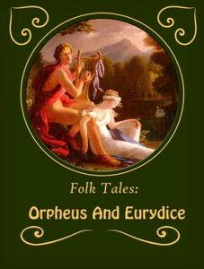Orpheus And Eurydice【電子書籍】[ Folk Tales ]