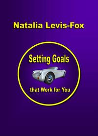 Setting Goals That Work For You【電子書籍】[ Natalia Levis-Fox ]