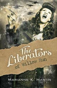 The Liberators of Willow Run【電子書籍】[ Marianne K. Martin ]
