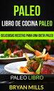 Paleo: Libro de Cocina Paleo: Deliciosas Recetas para una Dieta Paleo (Paleo Libro)【電子書籍】[ Bryan Mills ]