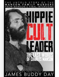 Hippie Cult Leader, The last words of Charles Manson【電子書籍】[ James Buddy Day ]