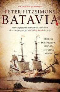 Bataviahet waargebeurde, avontuurlijke verhaal van de ondergang van het VOC-schip Batavia in 1629【電子書籍】[ Peter FitzSimons ]