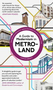 A Guide to Modernism in Metro-Land【電子書籍】[ Joshua Abbott ]